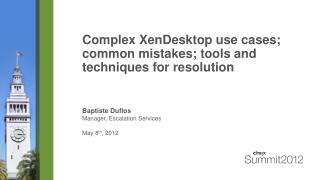 Complex XenDesktop use cases; common mistakes; tools and techniques for resolution