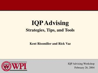 IQP Advising Strategies, Tips, and Tools Kent Rissmiller and Rick Vaz