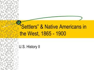 """Settlers"" & Native Americans in the West, 1865 - 1900"