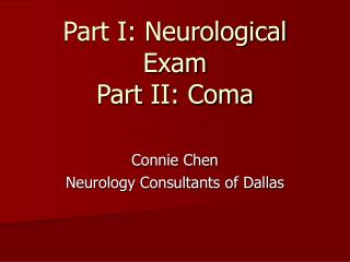 Part I: Neurological Exam Part II: Coma