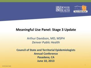 Meaningful Use  Panel: Stage  3  Update Arthur Davidson, MD, MSPH Denver Public  Health