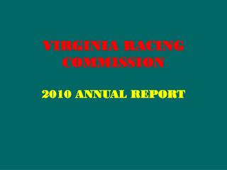 VIRGINIA RACING COMMISSION 2010 ANNUAL REPORT