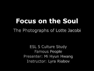 Focus on the Soul The Photographs of Lotte Jacobi