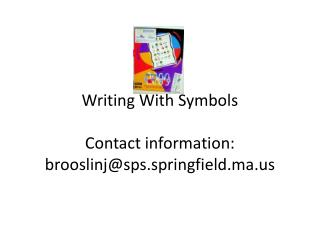 Writing With Symbols Contact information: brooslinj@sps.springfield.ma
