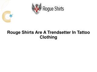 Rouge Shirts Are A Trendsetter In Tattoo Clothing