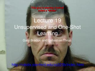 Lecture 19 Unsupervised and One-Shot Learning