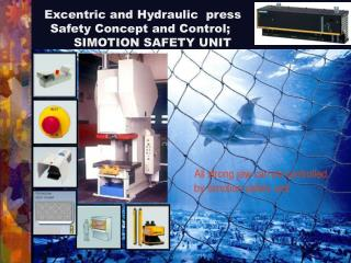 E x centric  and Hydraulic   press Safety Concept and Control; 		SIMOTION SAFETY UNIT