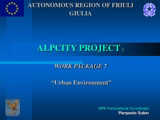 "AUTONOMOUS REGION OF FRIULI  GIULIA ALPCITY PROJECT  : WORK PACKAGE 7  "" Urban Environment """