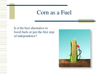 Corn as a Fuel