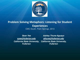 Problem Solving Metaphors: Listening for Student Experiences CMC-South, Palm Springs, 2013
