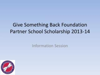 Give Something Back Foundation  Partner School Scholarship 2013-14