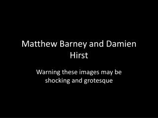 Matthew Barney and Damien Hirst