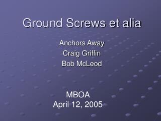 Ground Screws et alia