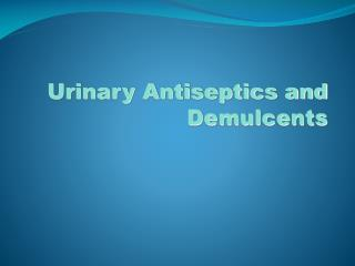 Urinary Antiseptics and Demulcents