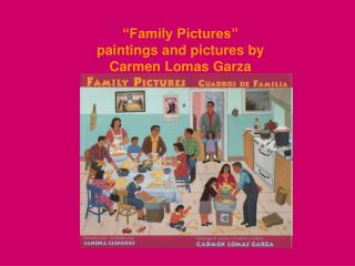 """""""Family Pictures"""" paintings and pictures by Carmen Lomas Garza"""