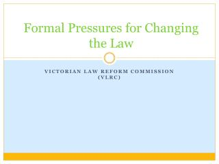 Formal Pressures for Changing the Law