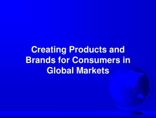 Creating Products and Brands for Consumers in Global Markets