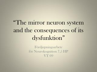 """ The mirror neuron system and the consequences of its dysfunktion """