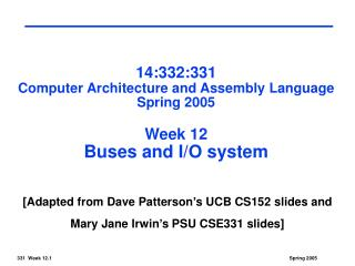 14:332:331 Computer Architecture and Assembly Language Spring 2005 Week 12 Buses and I/O system
