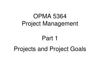 OPMA 5364 Project Management Part 1 Projects and Project Goals