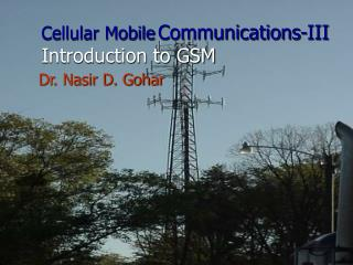 Cellular Mobile Communications-III Introduction to GSM