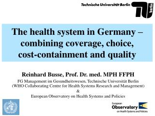 The health system in Germany – combining coverage, choice,  cost-containment and quality
