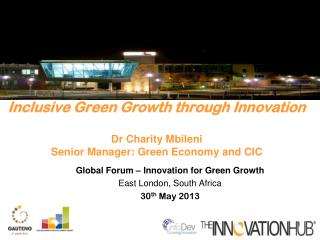 Inclusive Green Growth through Innovation Dr Charity Mbileni Senior Manager: Green Economy and CIC