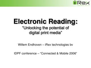 "Electronic Reading: ""Unlocking the potential of  digital print media"""