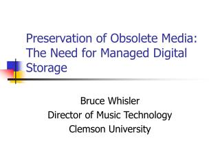 Preservation of Obsolete Media: The Need for Managed Digital Storage