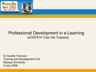 Professional Development in e-Learning eCDF514 Train the Trainers
