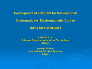 Development of eContent for Delivery of an  Undergraduate  Electromagnetic Course  Using Mobile Devices  Al-Zoubi A. Y.,