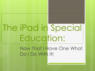 The  iPad  in Special Education: