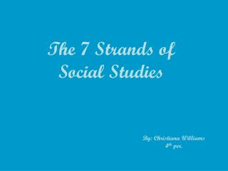 The 7 Strands of  Social Studies