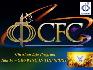 Christian Life Program Talk 10 – GROWING IN THE SPIRIT