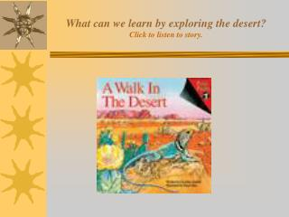 What can we learn by exploring the desert? Click to listen to story.
