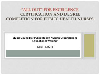 """ALL OUT"" FOR EXCELLENCE CERTIFICATION AND DEGREE COMPLETION FOR PUBLIC HEALTH NURSES"