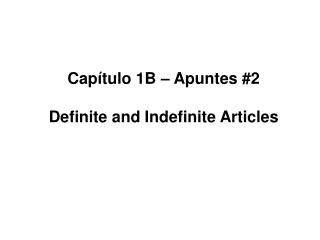 Capítulo 1B – Apuntes #2 Definite and Indefinite Articles