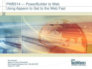 PWB514 — PowerBuilder to Web  Using Appeon to Get to the Web Fast