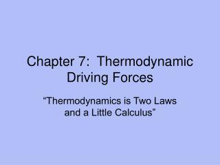 Chapter 7:  Thermodynamic Driving Forces