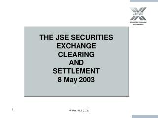 THE JSE SECURITIES EXCHANGE CLEARING AND SETTLEMENT 8 May 2003