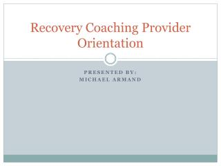 Recovery Coaching Provider Orientation