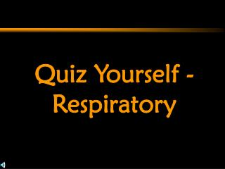 Quiz Yourself - Respiratory
