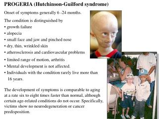 PROGERIA (Hutchinson-Guilford syndrome) Onset of symptoms generally 6 -24 months.