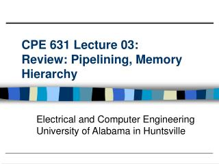 CPE 631 Lecture 03:  Review: Pipelining, Memory Hierarchy