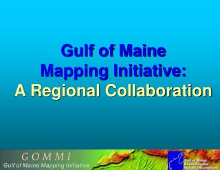 Gulf of Maine  Mapping Initiative: A Regional Collaboration