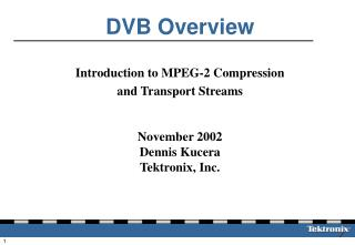 Introduction to MPEG-2 Compression and Transport Streams November 2002 Dennis Kucera