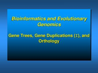 Bioinformatics and Evolutionary Genomics Gene Trees, Gene Duplications ( I ), and Orthology