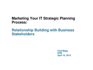 Marketing Your IT Strategic Planning Process: Relationship Building with Business Stakeholders