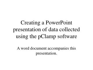 Creating a PowerPoint presentation of data collected using the pClamp software