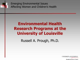 Environmental Health Research Programs at the  University of Louisville